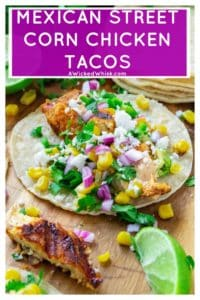 Mexican Street Corn Chicken Tacos bring together your love of Mexcian steet food elote and spicy chicken tacos. Made with fresh roasted corn, cilantro, lime, seasoned chicken and a creamy chipotle sauce, these Mexican Street Corn Chicken Tacos will have you begging for more! | A Wicked Whisk #mexicanstreetcorntacos #mexicanstreetcornchickentacos #mexicanstreetcornchicken #chickentacos #mexicanchickentacos #mexicanchickentacoseasy #mexicanchickentacosmarinade